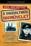 Ben Macintyre - A Vagdalhús hadművelet - Egy fantasztikus történet igaz krónikája
