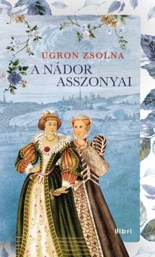 Ugron Zsolna - A nádor asszonyai [eKönyv: epub, mobi]
