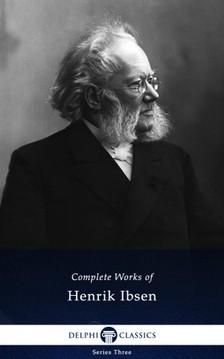 Henrik Ibsen - Delphi Complete Works of Henrik Ibsen (Illustrated) [eKönyv: epub, mobi]
