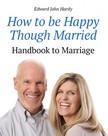 Hardy Edward John - How to be Happy Though Married [eKönyv: epub, mobi]
