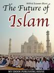 Blunt Wilfrid Scawen - The Future of Islam [eKönyv: epub, mobi]