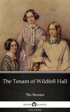 Delphi Classics Anne Bronte, - The Tenant of Wildfell Hall by Anne Bronte (Illustrated) [eKönyv: epub, mobi]