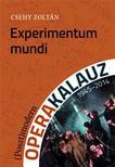 CSEHY ZOLTÁN - Experimentum mundi - (Poszt)modern operakalauz (1945-2014)