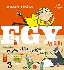 Lauren Child - Charlie és Lola - Egy valami