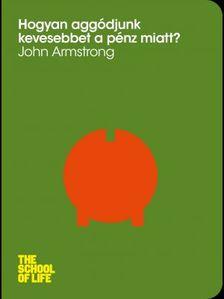 John Armstrong - Hogyan aggódjunk kevesebbet a pénz miatt? [eKönyv: epub, mobi]