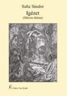Sultz Sándor - IGÉZET (HÁROM DRÁMA)