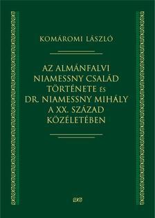 Komáromi László (szerk.) - Az almánfalvi Niamessny család története és dr. Niamessny Mihály a XX. század közéletében
