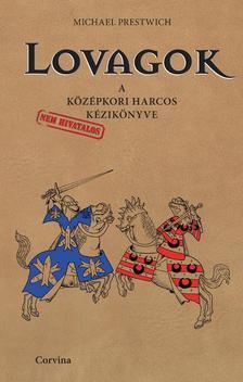 Michael Prestwich - Lovagok - A középkori harcos kézikönyve