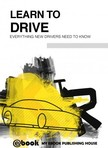 House My Ebook Publishing - Learn to Drive - Everything New Drivers Need to Know [eKönyv: epub, mobi]