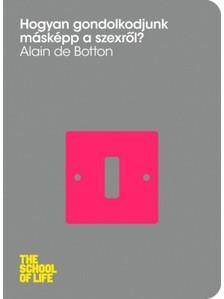 Alain de Botton - Hogyan gondolkodjunk másképp a szexről? [eKönyv: epub, mobi]