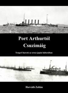 Zoltán Horváth - Port Arthurtól Csuzimáig - Tengeri harcok az orosz-japán háborúban [eKönyv: epub, mobi]