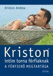 Kriston Andrea - KRISTON INTIM TORNA FÉRFIAKNAK - A FÉRFIERŐ MEGTARTÁSA