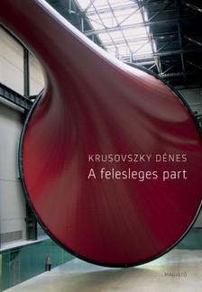 Krusovszky Dénes - A felesleges part [eKönyv: epub, mobi]