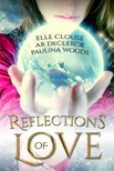 Elle Clouse, A.R. DeClerck, Paulina Woods - Reflections of Love [eKönyv: epub,  mobi]