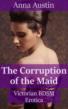 Austin Anna - The Corruption Of The Maid [eKönyv: epub, mobi]
