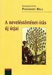 Szerk.: Pukánszky Béla - A neveléstörténet-írás új útjai