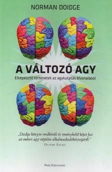 Norman Doidge - A változó agy - Elképesztő történetek az agykutatás élvonalából