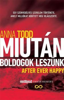 Anna Todd - Miután boldogok leszünk