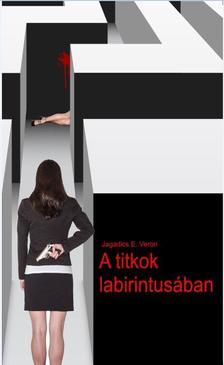 Jagadics Eszter - A titkok labirintusában