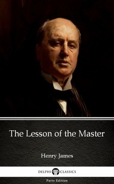 Delphi Classics Henry James, - The Lesson of the Master by Henry James (Illustrated) [eKönyv: epub, mobi]