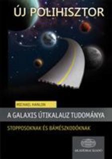 Hanlon Michael - A Galaxis útikalauz tudománya