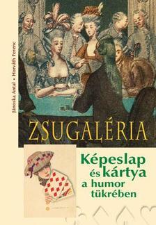 Jánoska Antal  és Horváth Ferenc: - Zsugaléria. Képeslap és kártya a humor tükrében