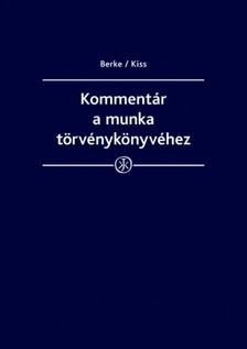 prof. dr. Kiss György, dr. Bankó Zoltán, dr. Kajtár Edit, dr. Kovács Erika dr. Berke Gyula, - Kommentár a munka törvénykönyvéhez [eKönyv: epub, mobi]