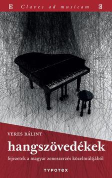 Veres Bálint - Hangszövedékek - Fejezetek a magyar zeneszerzés közelmúltjából
