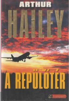 Arthur Hailey - A REPÜLŐTÉR - ARANYTOLL - KEMÉNY BORÍTÓS