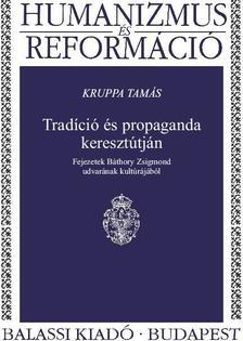 Kruppa Tamás - Tradíció és propaganda keresztútján
