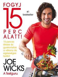 Joe Wicks - Fogyj 15 perc alatt! 15 perces ételek és gyakorlatok a vékony és egészséges testért