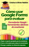Olivier Rebiere Cristina Rebiere, - Cómo usar Google Forms para evaluar [eKönyv: epub,  mobi]