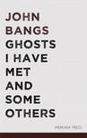 Bangs John - Ghosts I Have Met and Some Others [eKönyv: epub,  mobi]