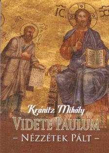 Kránitz Mihály - VIDETE PAULUM - NÉZZÉTEK PÁLT