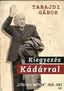 Tabajdi Gábor - Kiegyezés Kádárral -