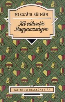 MIKSZÁTH KÁLMÁN - KÉT VÁLASZTÁS MAGYARORSZÁGON - TALENTUM DIÁKKÖNYVTÁR