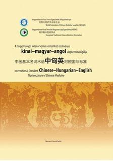 . - A hagyományos kínai orvoslás nemzetközi szabványú kínai- magyar-angol alapterminológiája