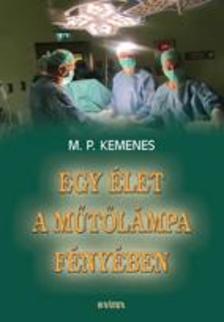 M. P. Kemenes - Egy élet a műtőlámpa fényében