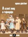 Günther, Agnes - A szent meg a rajongója [eKönyv: epub, mobi]<!--span style='font-size:10px;'>(G)</span-->