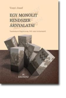 Vonyó József - Egy monolit rendszer árnyalatai. Tanulmányok Magyarország 1945 utáni történelméről [eKönyv: pdf, epub, mobi]