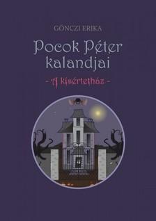 GÖNCZI ERIKA - Pocok Péter kalandjai - A kísértetház [eKönyv: epub, mobi]