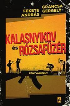 Fekete András - Grancsa Gergő - Kalasnyikov és Rózsafüzér