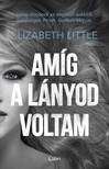 Elizabeth Little - Amíg a lányod voltam [eKönyv: epub, mobi]