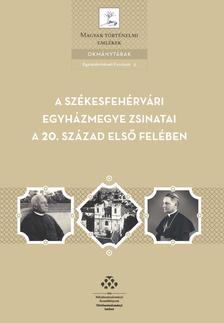 Mózessy Gergely - A Székesfehérvári egyházmegye zsinatai a 20. század első felében