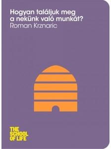 Roman Krznaric - Hogyan találjuk meg a nekünk való munkát? [eKönyv: epub, mobi]