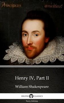 Delphi Classics William Shakespeare, - Henry IV, Part II by William Shakespeare (Illustrated) [eKönyv: epub, mobi]
