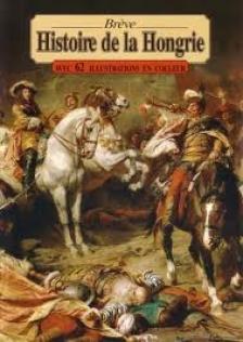 BRÉVE HISTOIRE DE LA HONGRIE - AVEC 62 ILLUSTRATIONS EN COULEUR