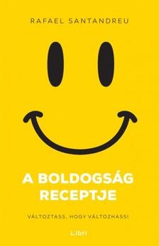 Rafael Santandreu - A boldogság receptje - Változtass, hogy változhass [eKönyv: epub, mobi]
