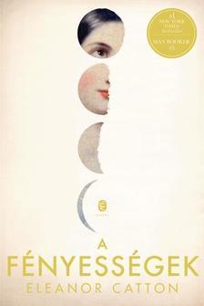 Eleanor Catton - A fényességek