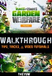 Yuw The - Plants Vs Zombies Garden Warfare Unofficial Walkthroughs,  Tips,  Tricks,  & Video Tutorials [eKönyv: epub,  mobi]